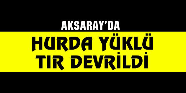 aksaray-hurda-yuklu-tir-devrildi-1