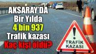 Aksaray'da 1 yılda 4 bin 937 kaza oldu
