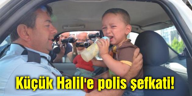 Küçük Halil'e polis şefkati!