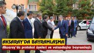 Aksaray'da protokol üyeleri ve vatandaşlar bayramlaştı