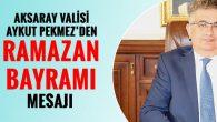 Vali Aykut Pekmez'den Ramazan Bayramı mesajı