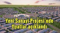 Yeni Sanayi Projesi'nde fiyatlar açıklandı