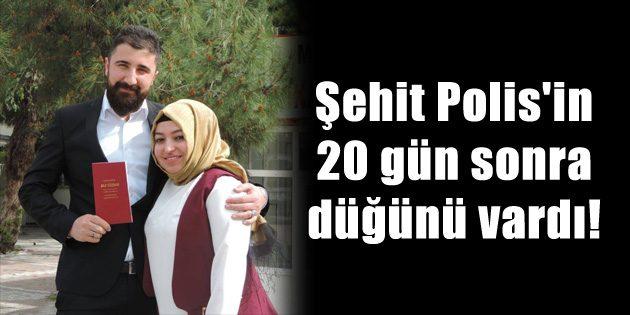 Şehit Polis'in 20 gün sonra düğünü vardı!