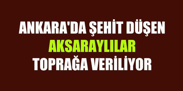 Ankara'da şehit düşen Aksaraylılar toprağa veriliyor