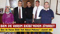 Ben de Varım Ekibi'nden Vali Aykut Pekmez'e ziyaret