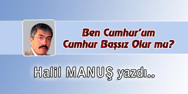 halil-manus-ben-cumhurum-kose-yazisi