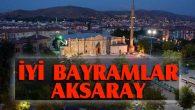 İyi bayramlar Aksaray!