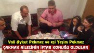 Vali Aykut Pekmez İftarda Çakmak Ailesine konuk oldu
