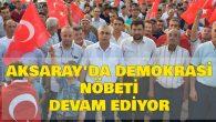 Aksaray'da demokrasi nöbeti devam ediyor