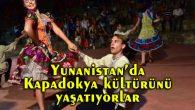 Yunanistan'da Kapadokya kültürünü yaşatıyorlar