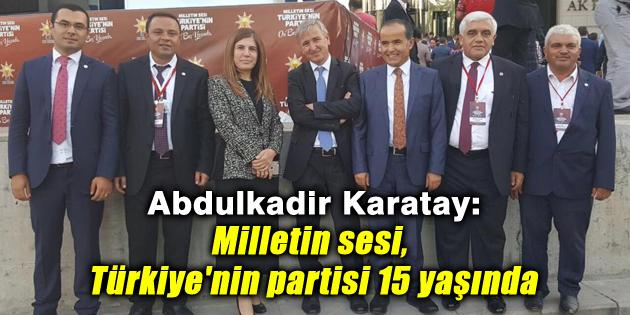 Karatay: Milletin sesi, Türkiye'nin partisi 15 yaşında