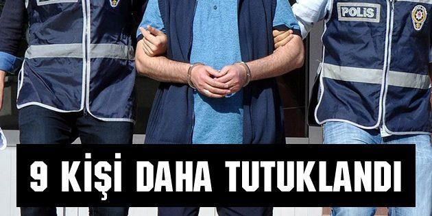 9 kişi daha tutuklandı