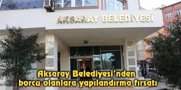 Aksaray Belediyesi'nden borcu olanlara yapılandırma fırsatı