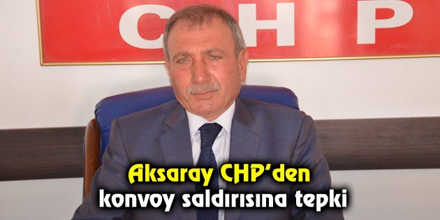 Aksaray CHP'den konvoy saldırısına tepki