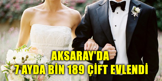 Aksaray'da 7 ayda bin 189 çift evlendi