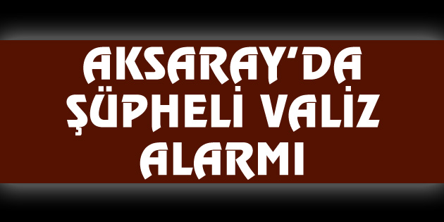 aksaray-da-supheli-valiz-alarmi-5