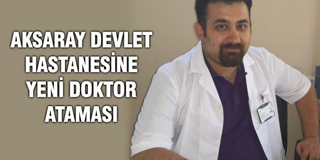 Aksaray Devlet Hastanesine yeni doktor atandı