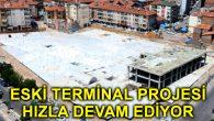 Eski terminal projesi hızla devam ediyor