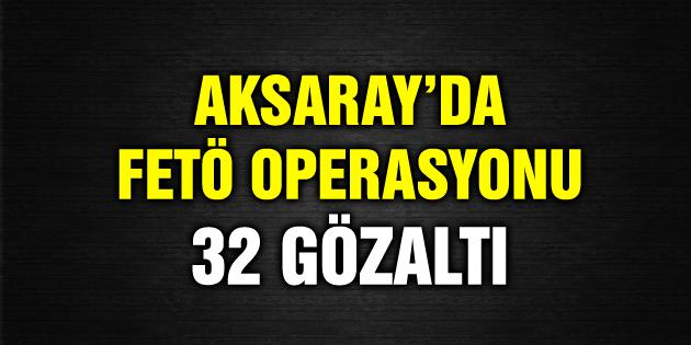 aksaray-feto-operasyonu-32-gozalti