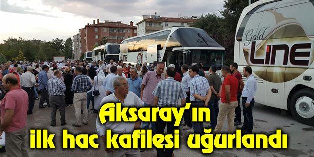 Aksaray'ın ilk hac kafilesi uğurlandı