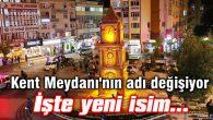 Aksaray Kent Meydanı'nın adı değişiyor