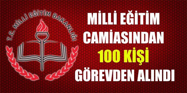 Milli Eğitim camiasından 100 kişi görevden alındı