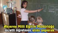 Aksaray'da ücretli öğretmen alımı yapılacak