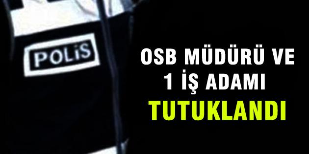 aksaray-osb-muduru-ve-is-adami-tutuklandi