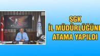 SGK İl Müdürlüğüne atama yapıldı
