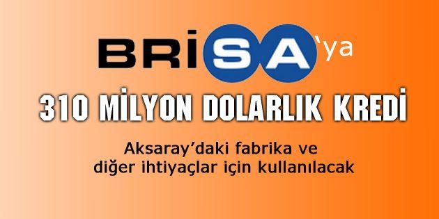 Brisa'ya 310 milyon dolarlık kredi