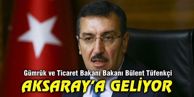 Gümrük ve Ticaret Bakanı Bakanı Tüfenkci Aksaray'a geliyor
