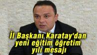 İl Başkanı Karatay'dan yeni eğitim öğretim yılı mesajı