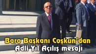 Baro Başkanı Coşkun'dan Adli Yıl Açılış mesajı