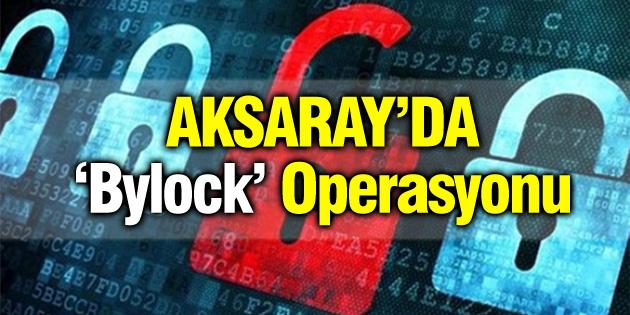 aksaray-da-bylock-operasyonu