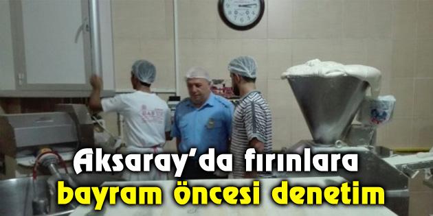 aksaray-da-firinlara-bayram-oncesi-denetim