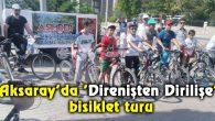 Aksaray'da 'Direnişten Dirilişe' bisiklet turu