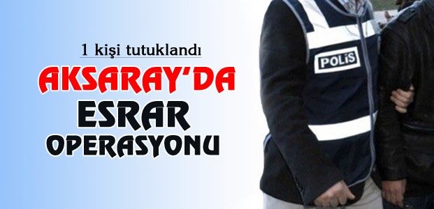 aksaray-esrar-operasyonu-1-kisi-tutuklandi