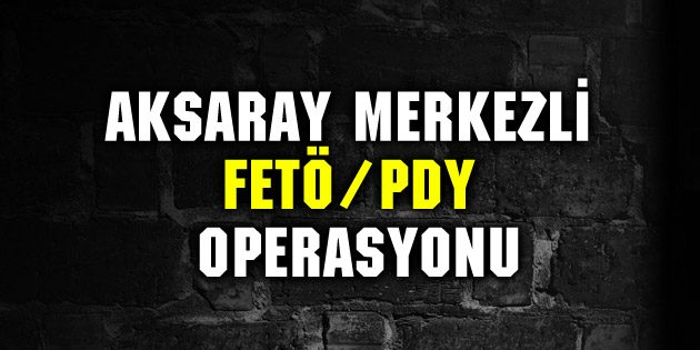 Aksaray'da öğretmenlere yönelik FETÖ operasyonu