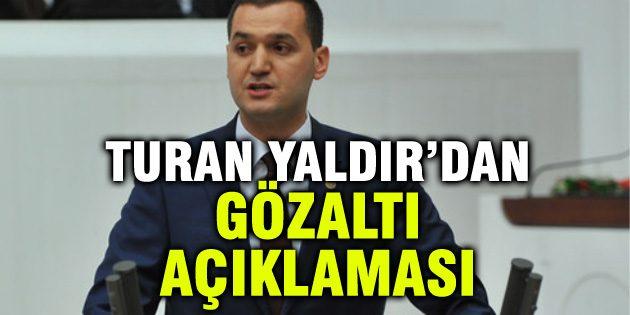 Turan Yaldır'dan 'gözaltı' açıklaması