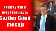 Aksaray Valisi Aykut Pekmez'in Gaziler Günü mesajı