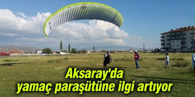 Aksaray'da yamaç paraşütüne ilgi gittikçe artıyor