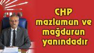 Toprak: CHP mazlumun ve mağdurun yanındadır