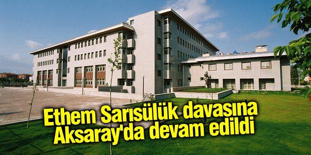 Ethem Sarısülük davasına Aksaray'da devam edildi
