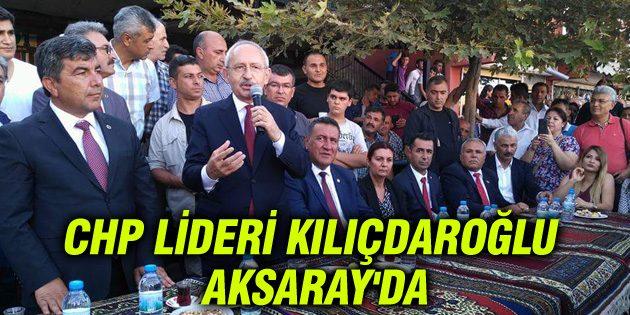 CHP Lideri Kılıçdaroğlu Aksaray'da