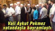 Vali Aykut Pekmez vatandaşla bayramlaştı