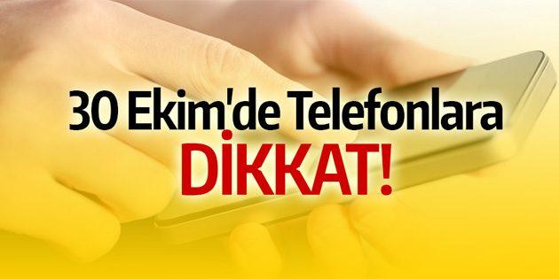30 Ekim'de telefonlara dikkat!