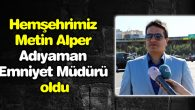 Hemşehrimiz Metin Alper Adıyaman Emniyet Müdürü oldu
