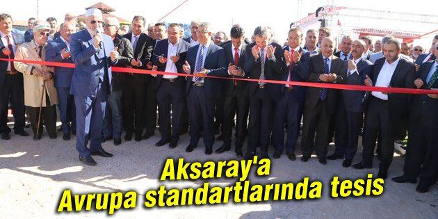 Aksaray'a Avrupa standartlarında tesis