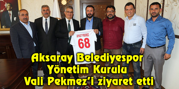 Aksaray Belediyespor Yönetim Kurulu Vali Pekmez'i ziyaret etti
