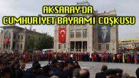 Aksaray'da Cumhuriyet Bayramı coşkusu